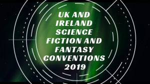 UK and Ireland science fiction and fantasy conventions 2019