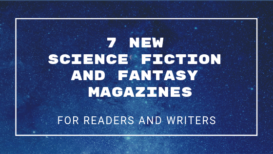 7 new science fiction and fantasy magazines