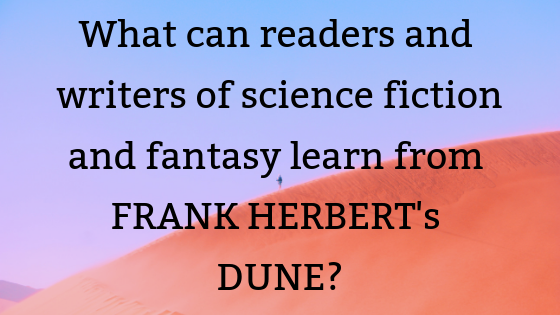 Lessons from Dune for science fiction and fantasy writers and readers