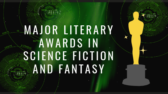 MAJOR LITERARY SCIENCE FICTION AND FANTASY AWARDS