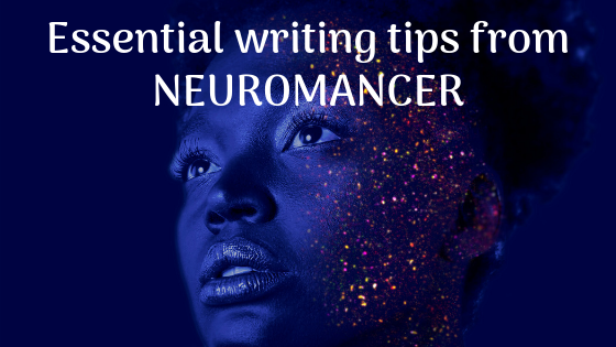 Essential writing tips from NEUROMANCER