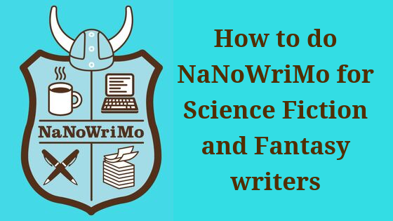 How to do NaNoWriMo for Science Fiction and Fantasy writers