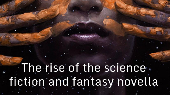 The rise of the science fiction and fantasy novella