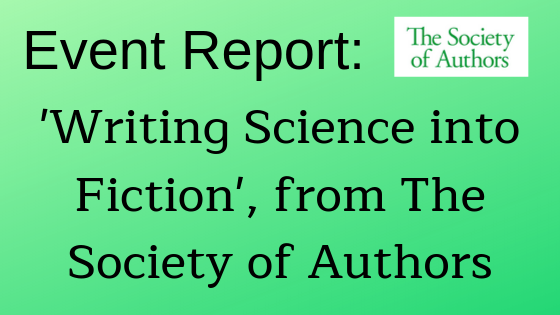 Report_ 'Writing Science into Fiction' event, from The Society of Authors