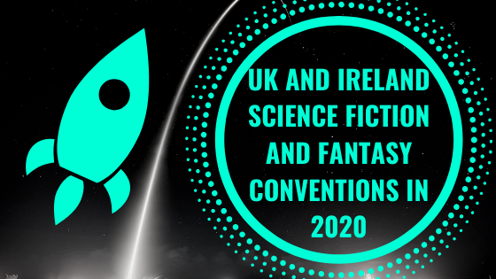 UK and Ireland Science Fiction and Fantasy Conventions in 2020