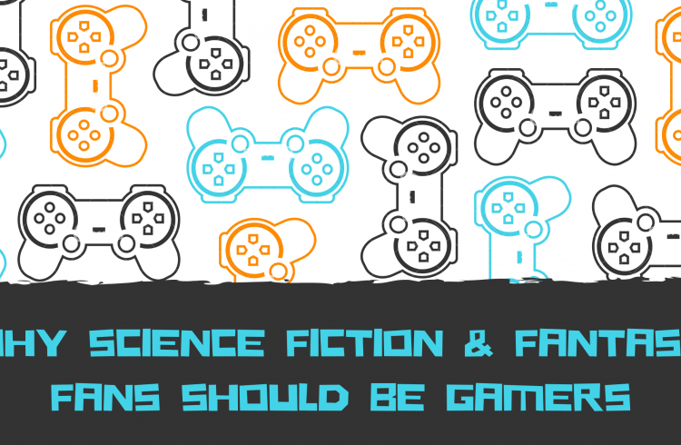 Why science fiction and Fantasy fans should be gamers